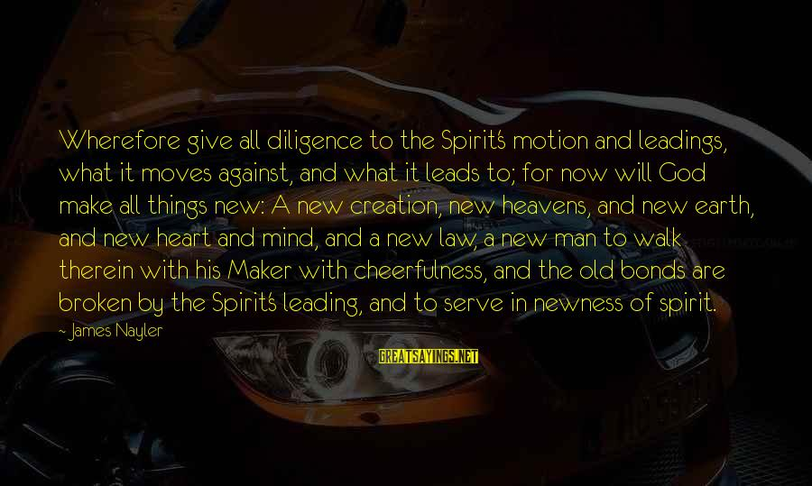 New Leads Sayings By James Nayler: Wherefore give all diligence to the Spirit's motion and leadings, what it moves against, and