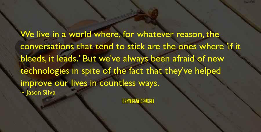 New Leads Sayings By Jason Silva: We live in a world where, for whatever reason, the conversations that tend to stick