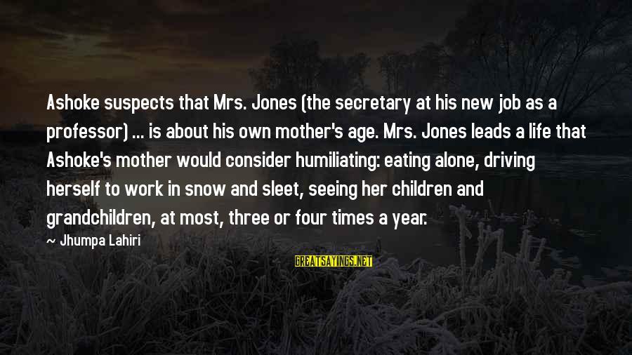 New Leads Sayings By Jhumpa Lahiri: Ashoke suspects that Mrs. Jones (the secretary at his new job as a professor) ...