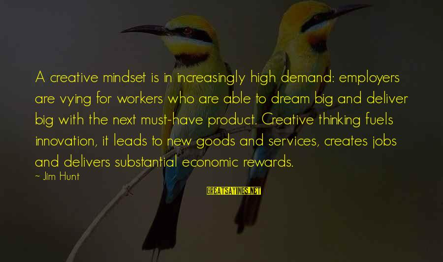New Leads Sayings By Jim Hunt: A creative mindset is in increasingly high demand: employers are vying for workers who are