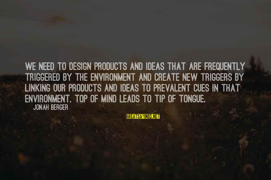 New Leads Sayings By Jonah Berger: We need to design products and ideas that are frequently triggered by the environment and