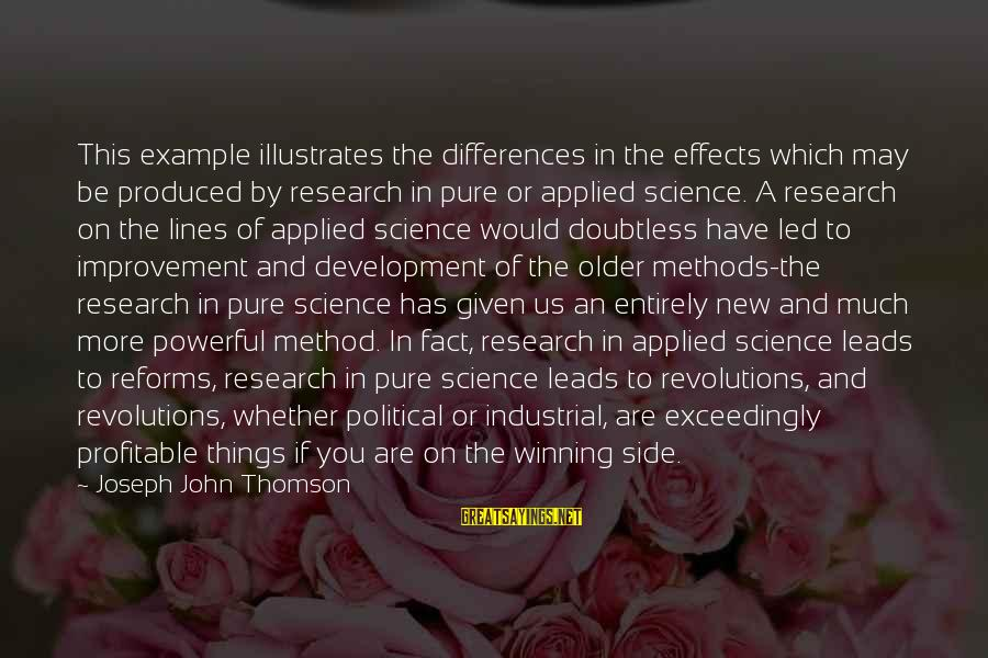 New Leads Sayings By Joseph John Thomson: This example illustrates the differences in the effects which may be produced by research in