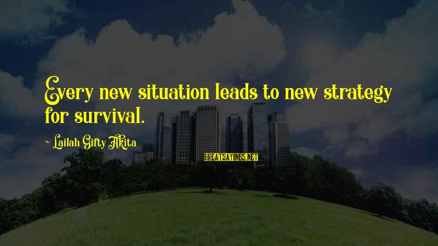 New Leads Sayings By Lailah Gifty Akita: Every new situation leads to new strategy for survival.