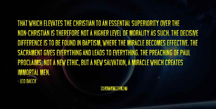 New Leads Sayings By Leo Baeck: That which elevates the Christian to an essential superiority over the non-Christian is therefore not