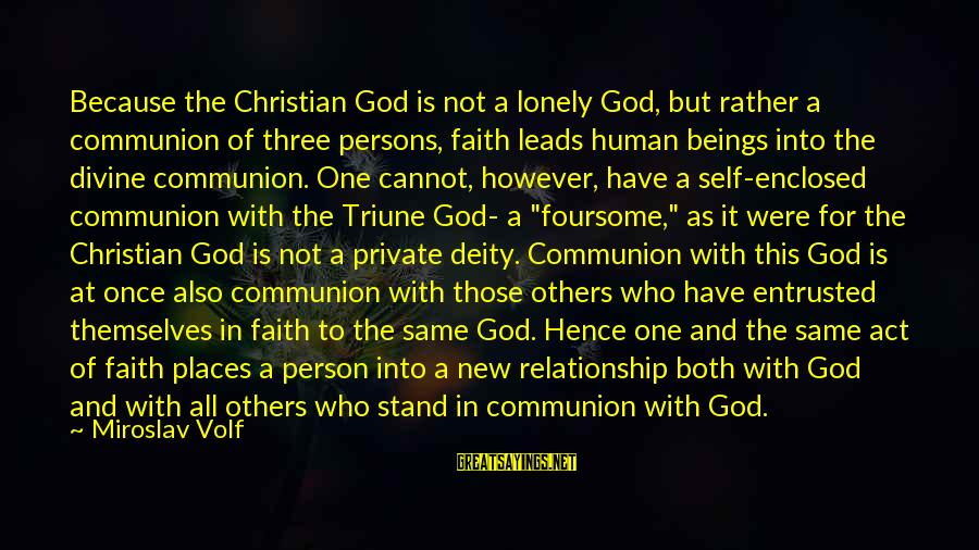 New Leads Sayings By Miroslav Volf: Because the Christian God is not a lonely God, but rather a communion of three