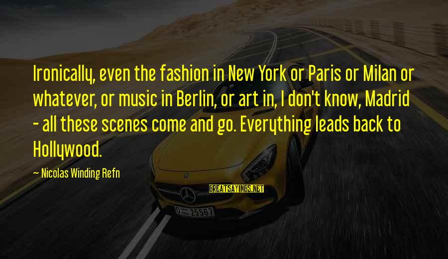 New Leads Sayings By Nicolas Winding Refn: Ironically, even the fashion in New York or Paris or Milan or whatever, or music
