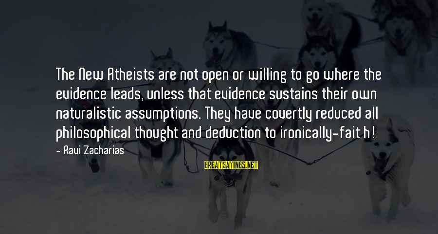 New Leads Sayings By Ravi Zacharias: The New Atheists are not open or willing to go where the evidence leads, unless