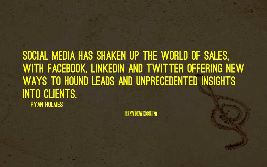 New Leads Sayings By Ryan Holmes: Social media has shaken up the world of sales, with Facebook, LinkedIn and Twitter offering
