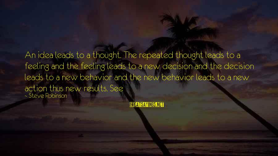 New Leads Sayings By Steve Robinson: An idea leads to a thought. The repeated thought leads to a feeling and the