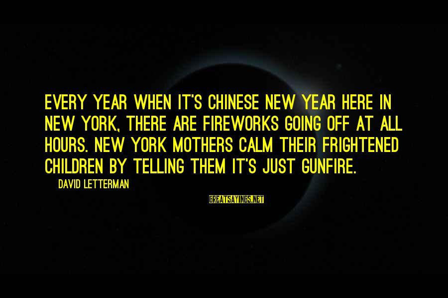 New Mothers Sayings By David Letterman: Every year when it's Chinese New Year here in New York, there are fireworks going