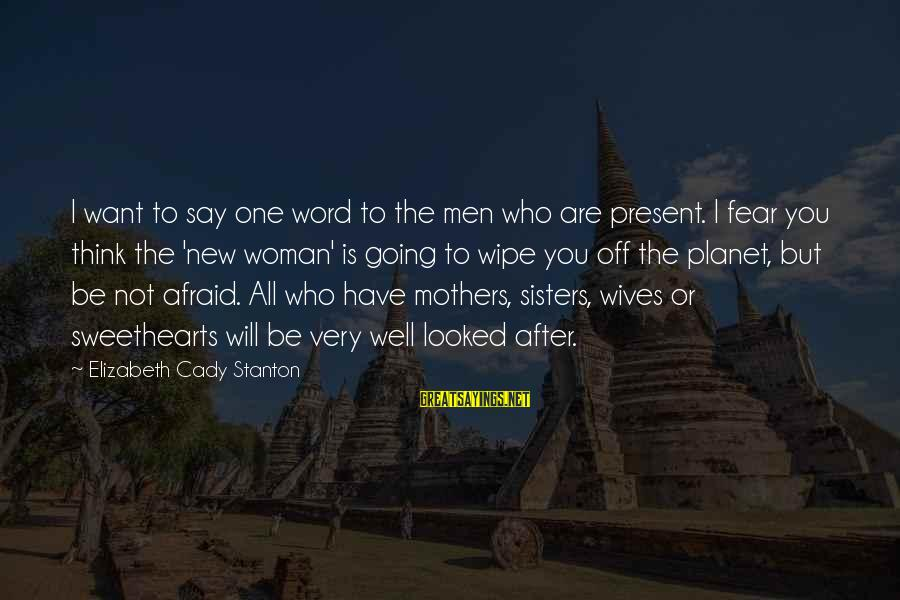 New Mothers Sayings By Elizabeth Cady Stanton: I want to say one word to the men who are present. I fear you