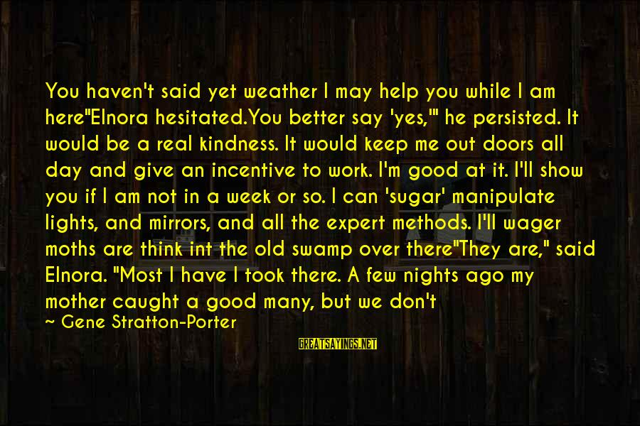 """New Mothers Sayings By Gene Stratton-Porter: You haven't said yet weather I may help you while I am here""""Elnora hesitated.You better"""