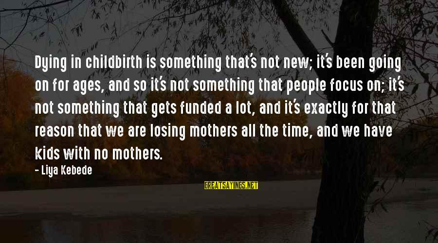 New Mothers Sayings By Liya Kebede: Dying in childbirth is something that's not new; it's been going on for ages, and