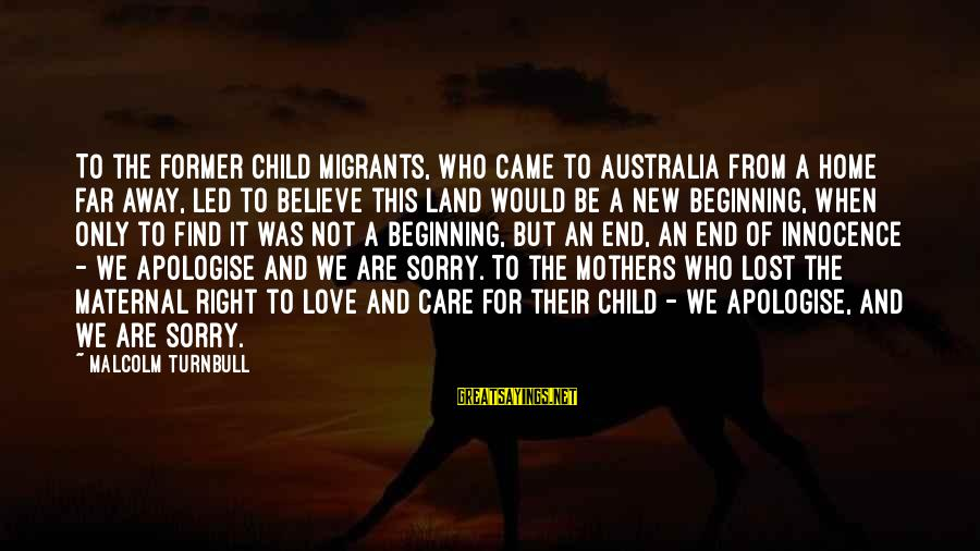New Mothers Sayings By Malcolm Turnbull: To the former child migrants, who came to Australia from a home far away, led