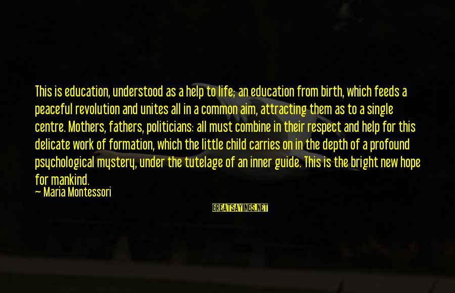 New Mothers Sayings By Maria Montessori: This is education, understood as a help to life; an education from birth, which feeds