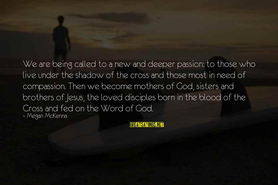 New Mothers Sayings By Megan McKenna: We are being called to a new and deeper passion: to those who live under