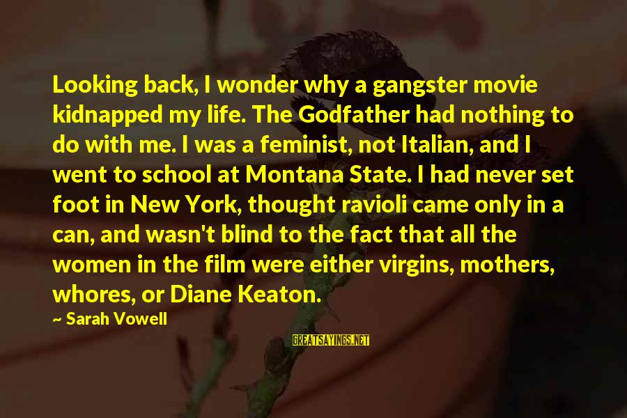 New Mothers Sayings By Sarah Vowell: Looking back, I wonder why a gangster movie kidnapped my life. The Godfather had nothing
