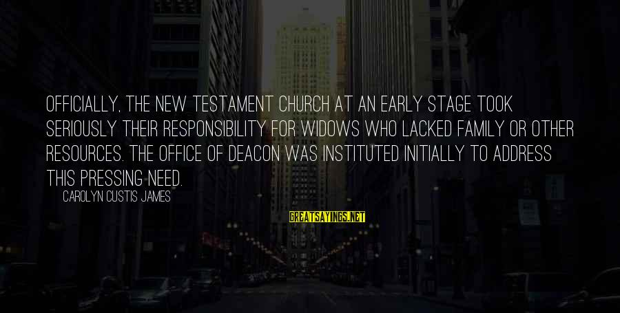 New Stage Sayings By Carolyn Custis James: Officially, the New Testament church at an early stage took seriously their responsibility for widows