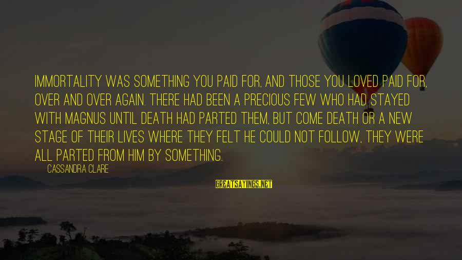 New Stage Sayings By Cassandra Clare: Immortality was something you paid for, and those you loved paid for, over and over