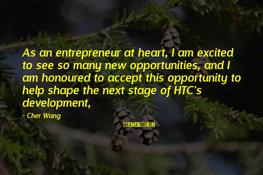 New Stage Sayings By Cher Wang: As an entrepreneur at heart, I am excited to see so many new opportunities, and