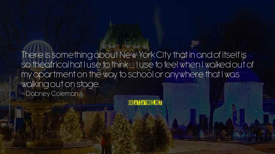 New Stage Sayings By Dabney Coleman: There is something about New York City that in and of itself is so theatrical