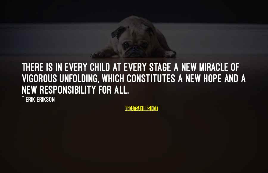 New Stage Sayings By Erik Erikson: There is in every child at every stage a new miracle of vigorous unfolding, which