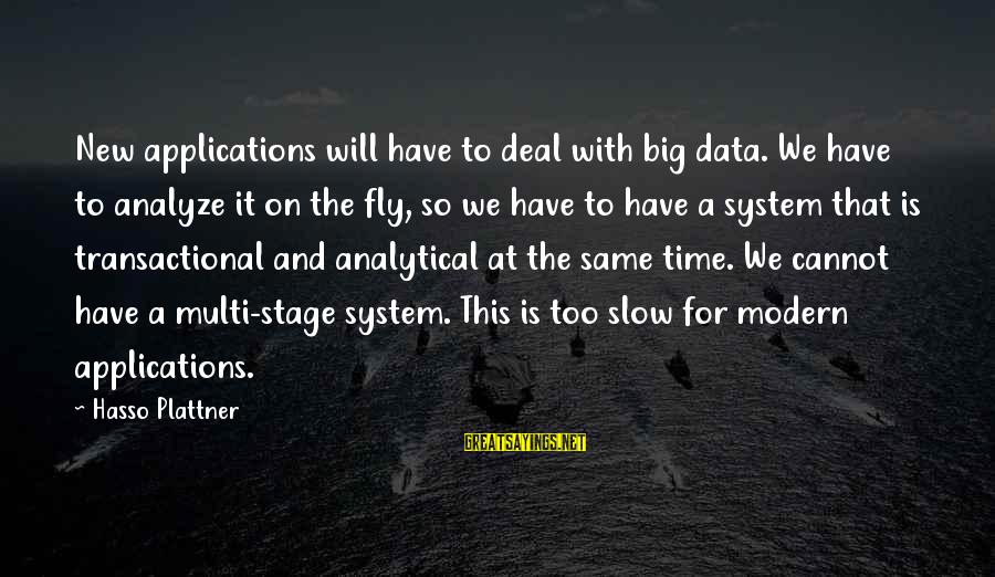 New Stage Sayings By Hasso Plattner: New applications will have to deal with big data. We have to analyze it on