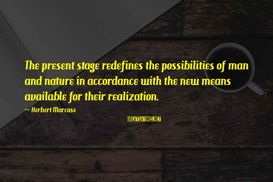 New Stage Sayings By Herbert Marcuse: The present stage redefines the possibilities of man and nature in accordance with the new