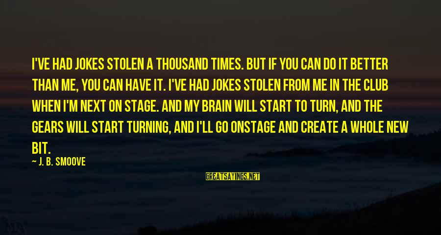 New Stage Sayings By J. B. Smoove: I've had jokes stolen a thousand times. But if you can do it better than
