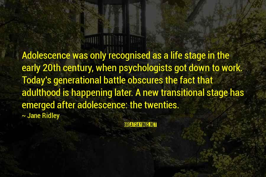 New Stage Sayings By Jane Ridley: Adolescence was only recognised as a life stage in the early 20th century, when psychologists