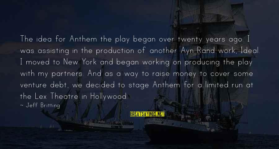 New Stage Sayings By Jeff Britting: The idea for Anthem the play began over twenty years ago. I was assisting in