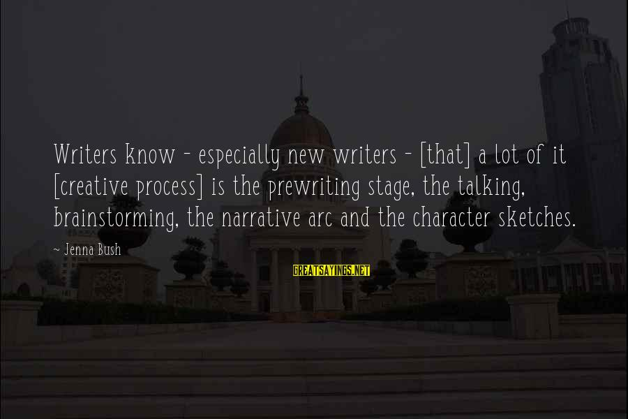 New Stage Sayings By Jenna Bush: Writers know - especially new writers - [that] a lot of it [creative process] is