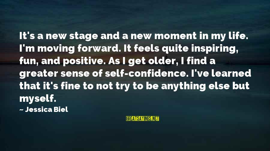New Stage Sayings By Jessica Biel: It's a new stage and a new moment in my life. I'm moving forward. It