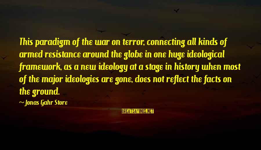 New Stage Sayings By Jonas Gahr Store: This paradigm of the war on terror, connecting all kinds of armed resistance around the