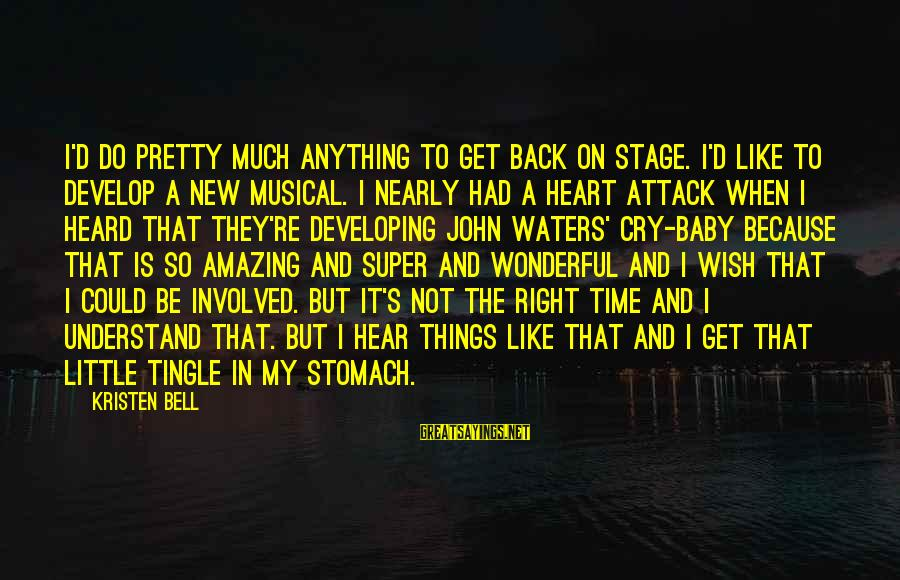 New Stage Sayings By Kristen Bell: I'd do pretty much anything to get back on stage. I'd like to develop a