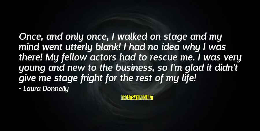 New Stage Sayings By Laura Donnelly: Once, and only once, I walked on stage and my mind went utterly blank! I