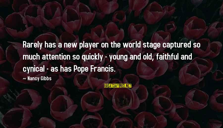 New Stage Sayings By Nancy Gibbs: Rarely has a new player on the world stage captured so much attention so quickly