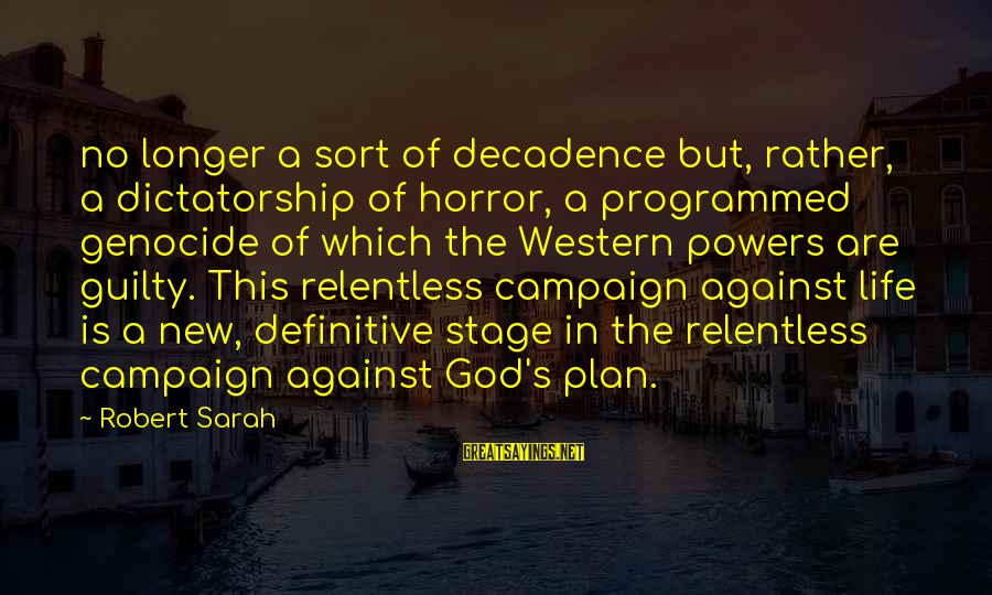 New Stage Sayings By Robert Sarah: no longer a sort of decadence but, rather, a dictatorship of horror, a programmed genocide