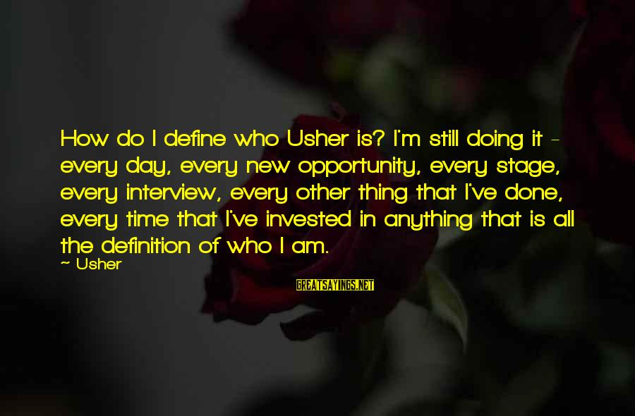 New Stage Sayings By Usher: How do I define who Usher is? I'm still doing it - every day, every