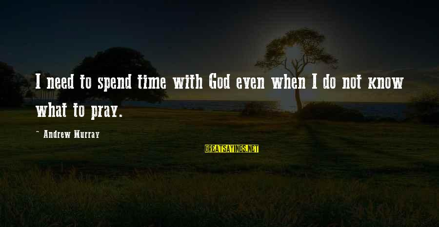 New Testament Absurd Sayings By Andrew Murray: I need to spend time with God even when I do not know what to