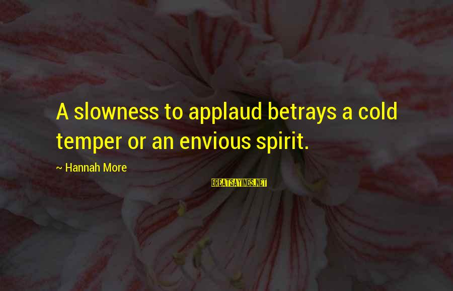 New Testament Absurd Sayings By Hannah More: A slowness to applaud betrays a cold temper or an envious spirit.