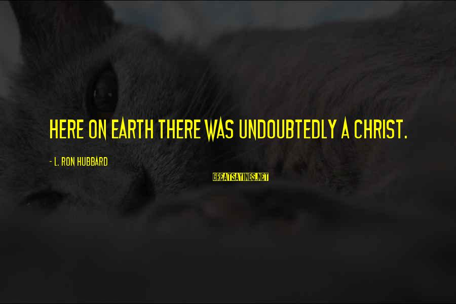 New Testament Absurd Sayings By L. Ron Hubbard: Here on Earth there was undoubtedly a Christ.