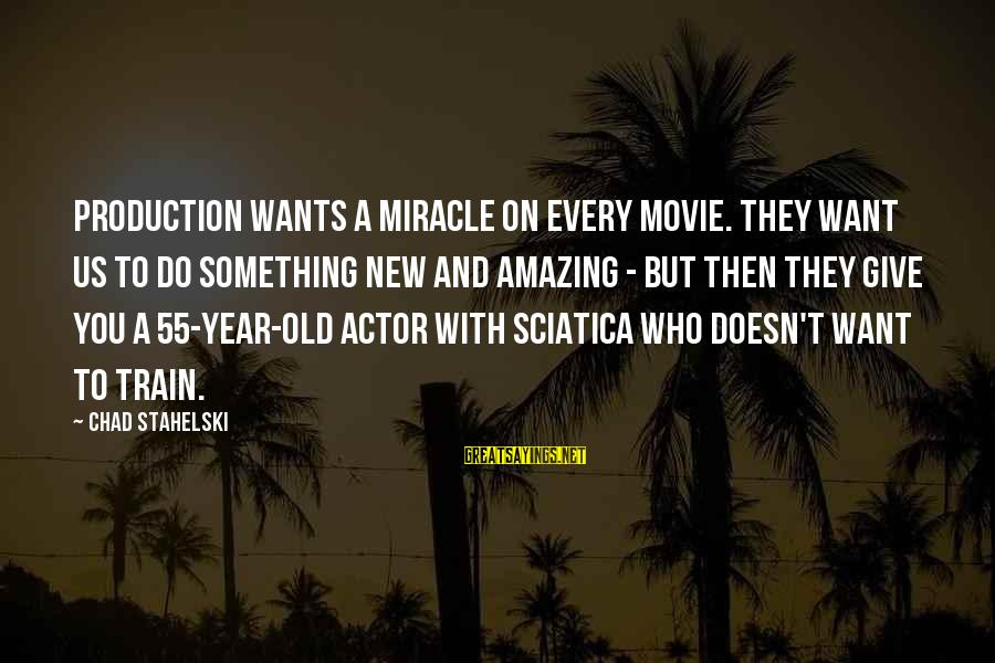 New Year Movie Sayings By Chad Stahelski: Production wants a miracle on every movie. They want us to do something new and