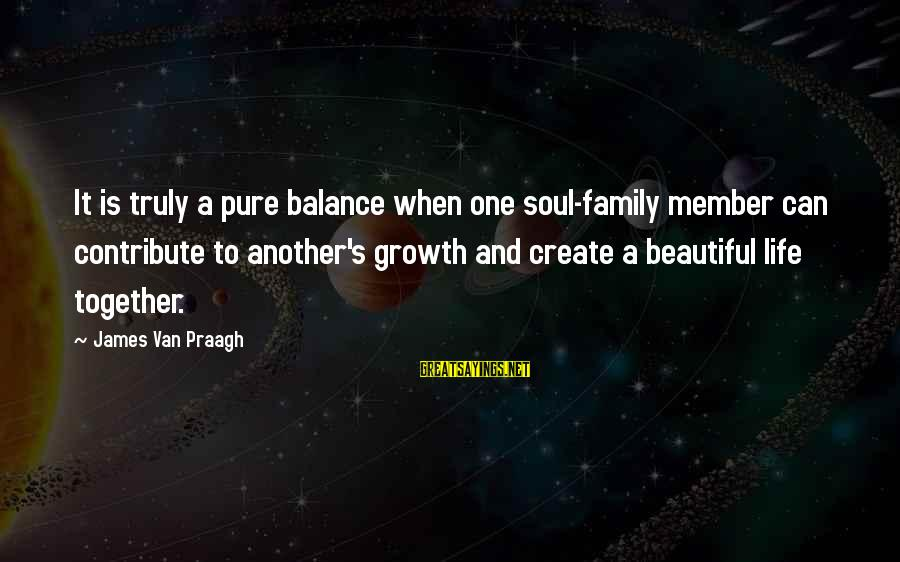 New Year Movie Sayings By James Van Praagh: It is truly a pure balance when one soul-family member can contribute to another's growth
