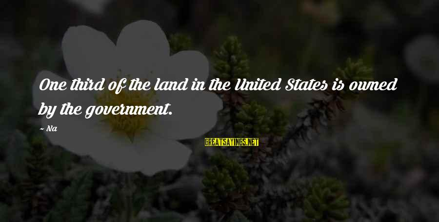 New Year Movie Sayings By Na: One third of the land in the United States is owned by the government.