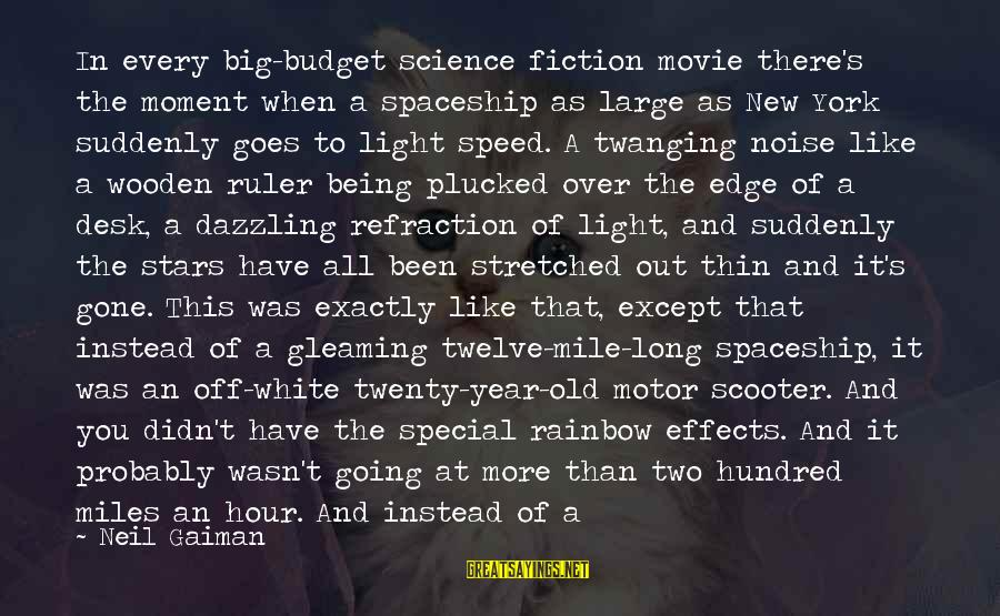 New Year Movie Sayings By Neil Gaiman: In every big-budget science fiction movie there's the moment when a spaceship as large as