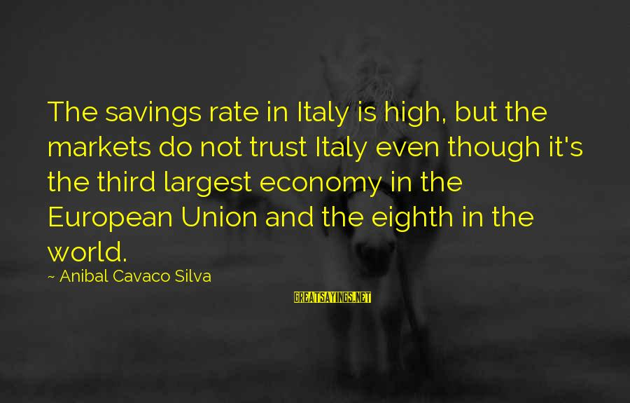 Newbie Sayings By Anibal Cavaco Silva: The savings rate in Italy is high, but the markets do not trust Italy even