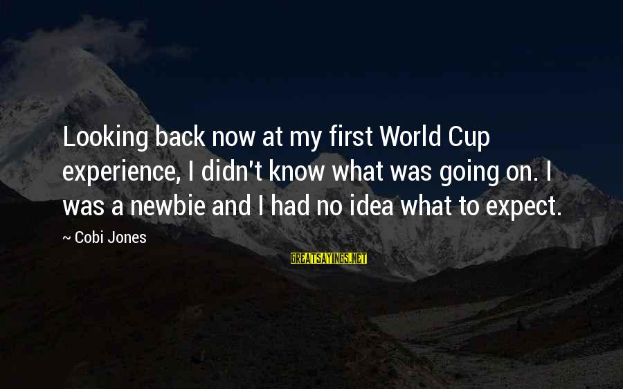 Newbie Sayings By Cobi Jones: Looking back now at my first World Cup experience, I didn't know what was going