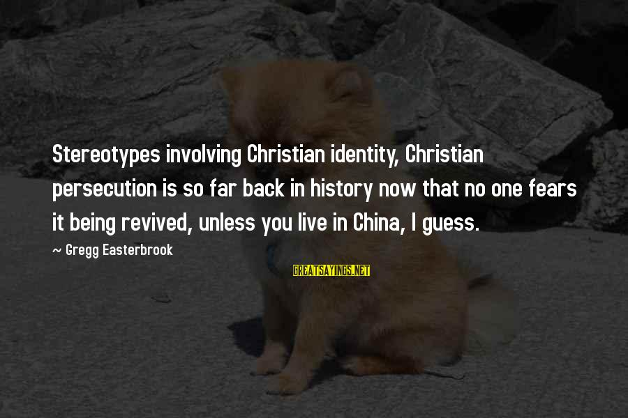 Newbie Sayings By Gregg Easterbrook: Stereotypes involving Christian identity, Christian persecution is so far back in history now that no