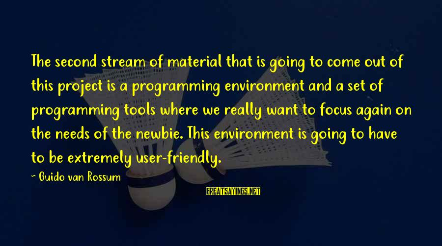 Newbie Sayings By Guido Van Rossum: The second stream of material that is going to come out of this project is